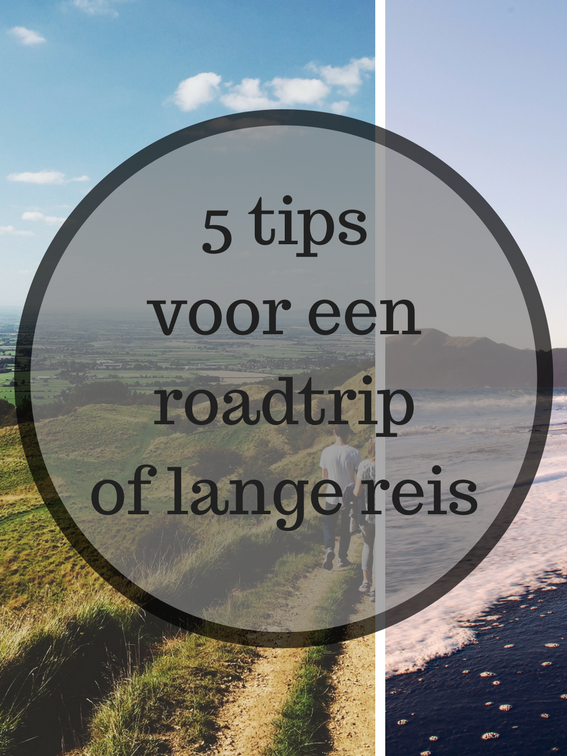 5 tips voor een roadtrip/lange reis